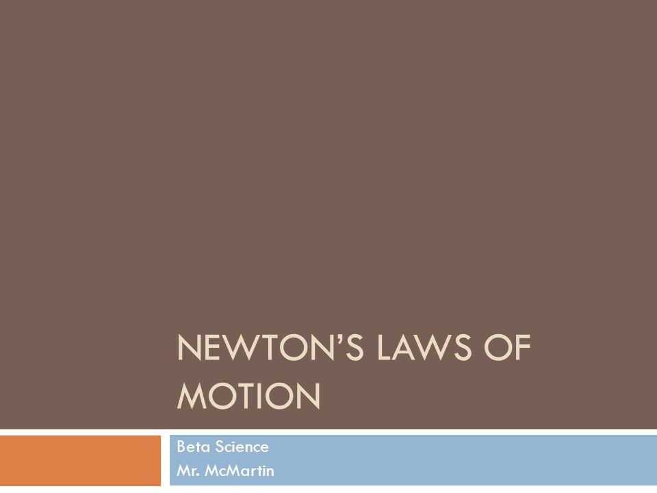 NEWTONS LAWS OF MOTION Beta Science Mr. McMartin