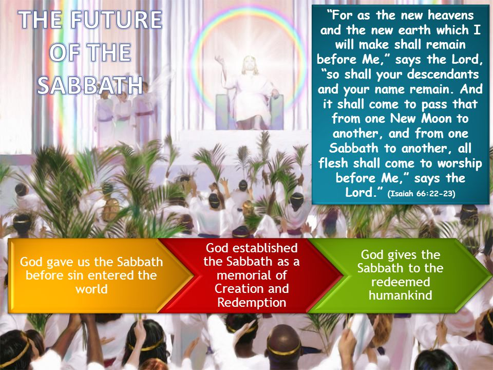 For as the new heavens and the new earth which I will make shall remain before Me, says the Lord, so shall your descendants and your name remain. And