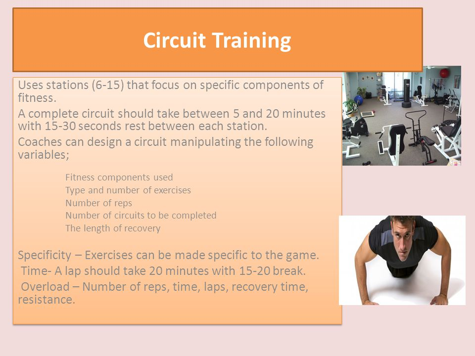 Uses stations (6-15) that focus on specific components of fitness. A complete circuit should take between 5 and 20 minutes with 15-30 seconds rest bet