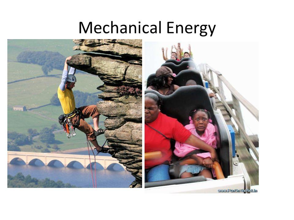Mechanical Energy Kinetic Energy energy of motion KE = ½ m v 2 Potential Energy Stored energy or Energy of position g PE = m g h