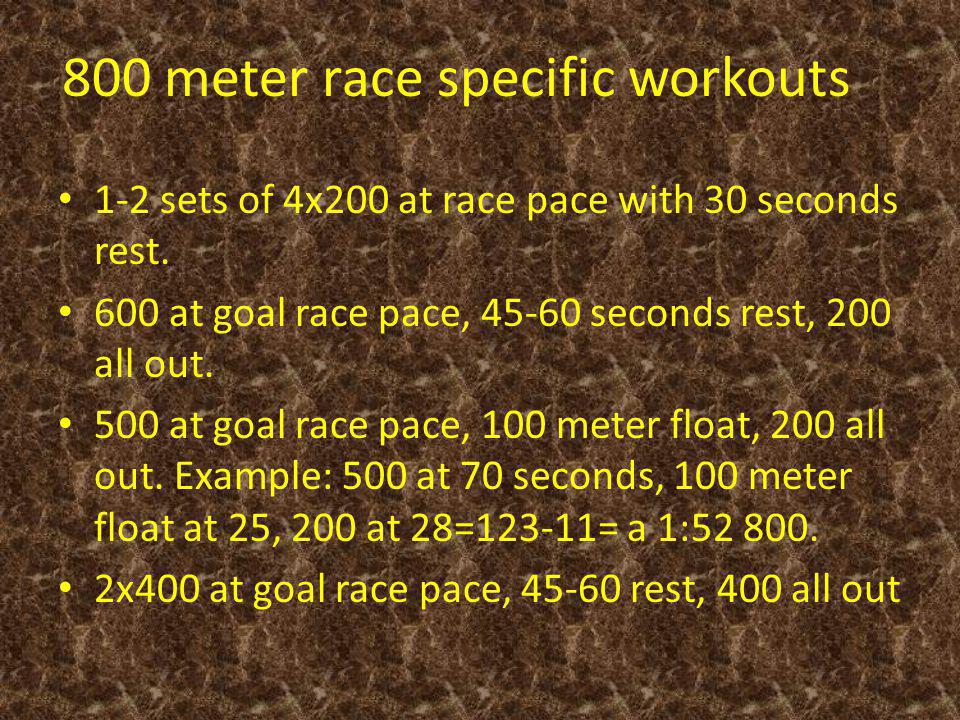 800 meter race specific workouts 1-2 sets of 4x200 at race pace with 30 seconds rest.