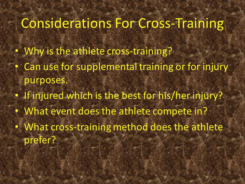 Considerations For Cross-Training Why is the athlete cross-training.