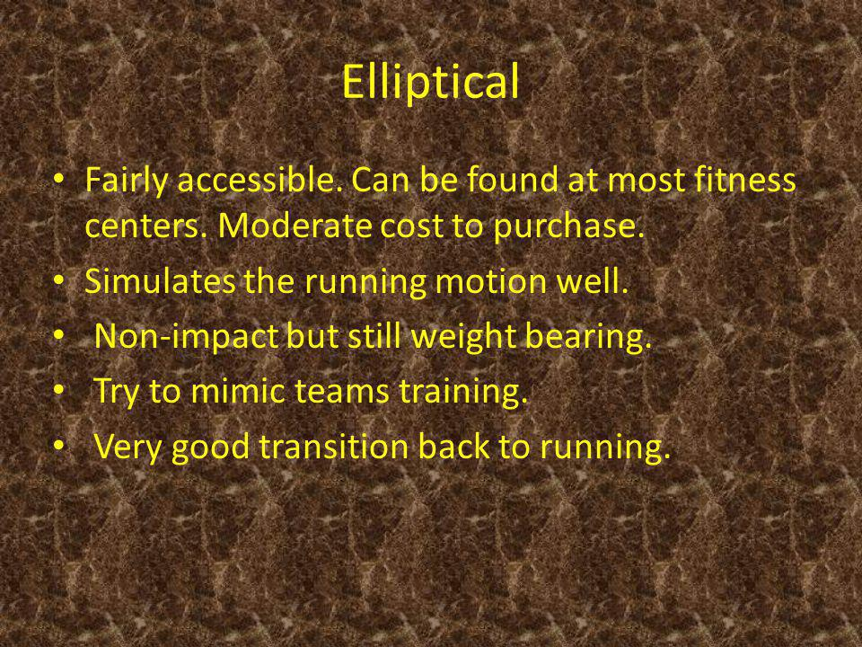 Elliptical Fairly accessible. Can be found at most fitness centers.