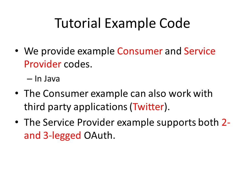 Tutorial Example Code We provide example Consumer and Service Provider codes. – In Java The Consumer example can also work with third party applicatio