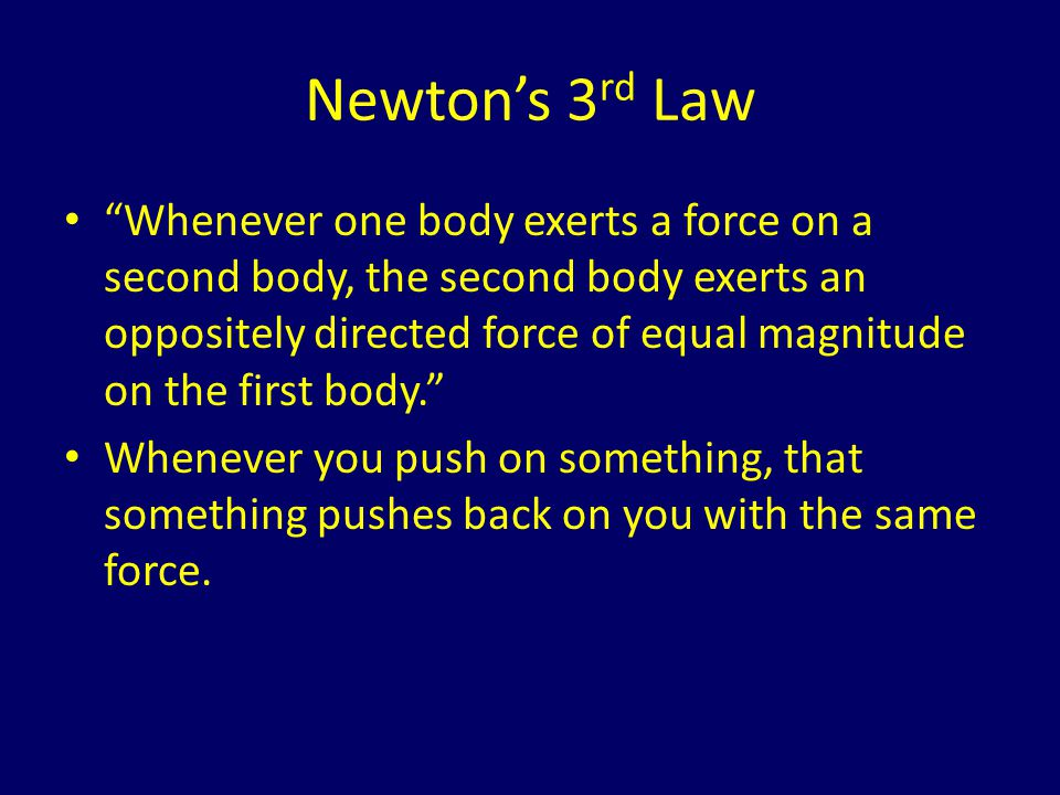 Newtons Third law example From the book: – An astronaut (92kg) pushes on a satellite (11,000kg) with a force of 36N.