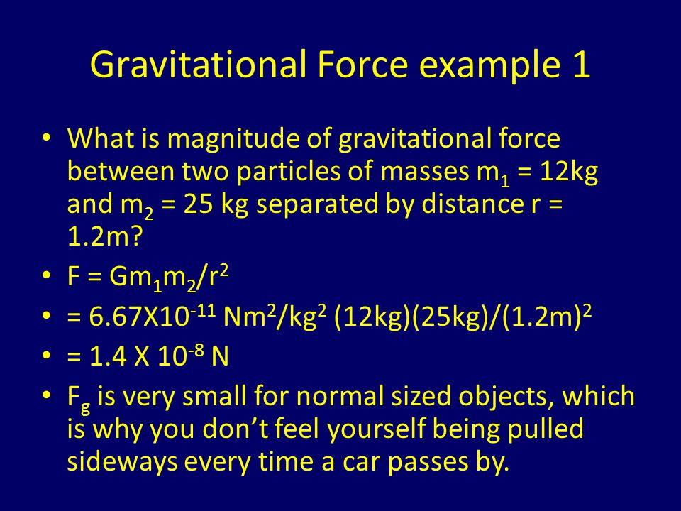 Gravitational Force example 2 What is the magnitude of F g between the earth and the moon.