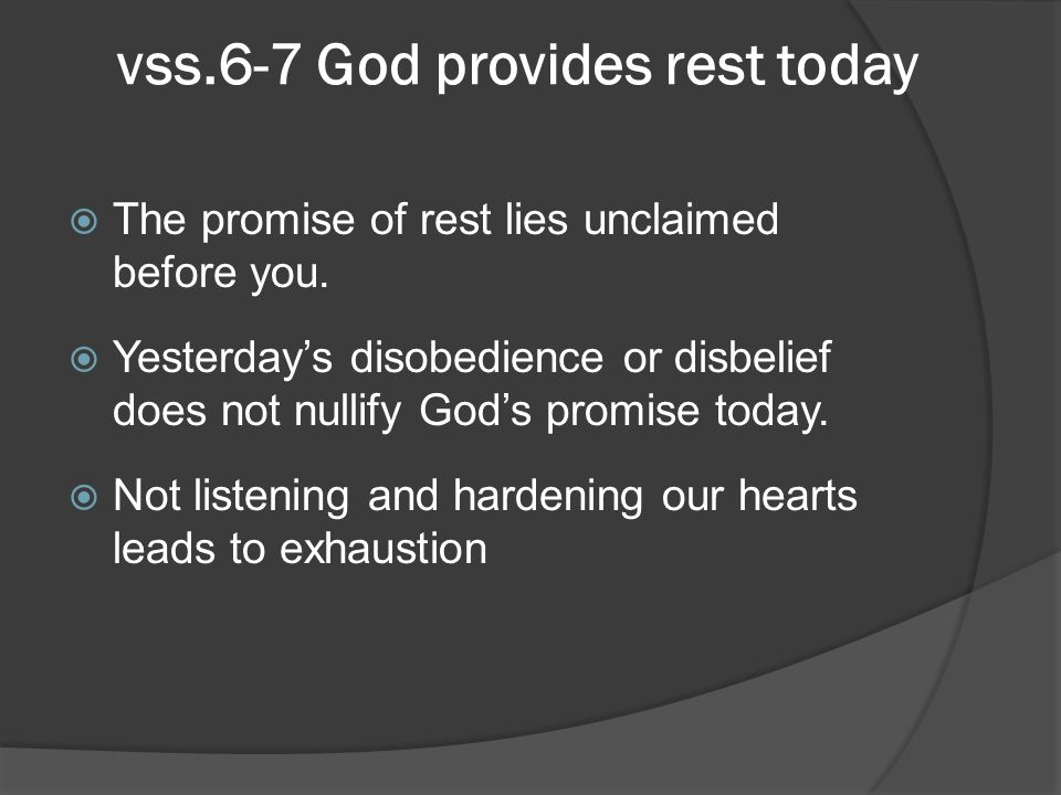 vss.6-7 God provides rest today The promise of rest lies unclaimed before you.