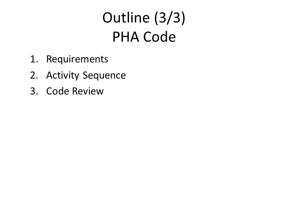 Outline (3/3) PHA Code 1.Requirements 2.Activity Sequence 3.Code Review