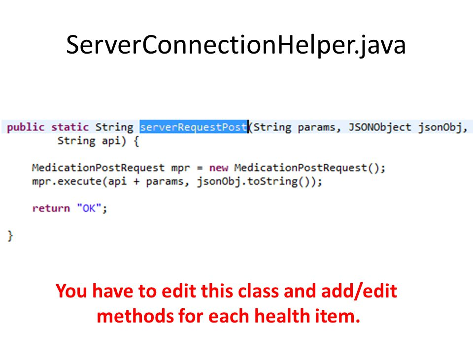 ServerConnectionHelper.java You have to edit this class and add/edit methods for each health item.