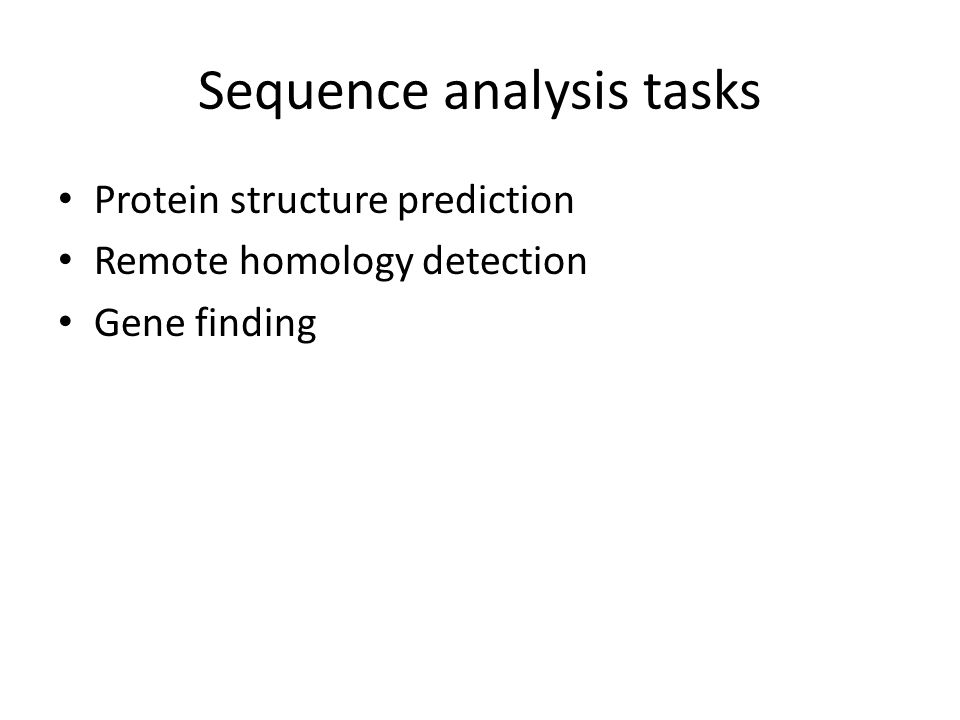 Sequence analysis tasks Protein structure prediction Remote homology detection Gene finding