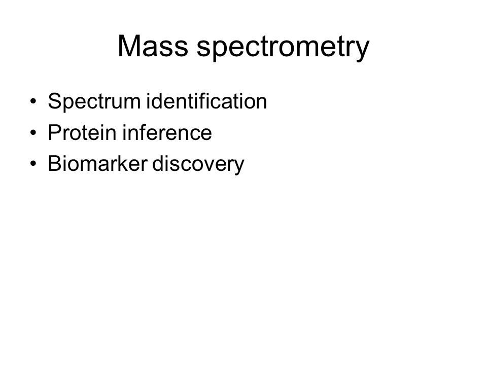 Mass spectrometry Spectrum identification Protein inference Biomarker discovery