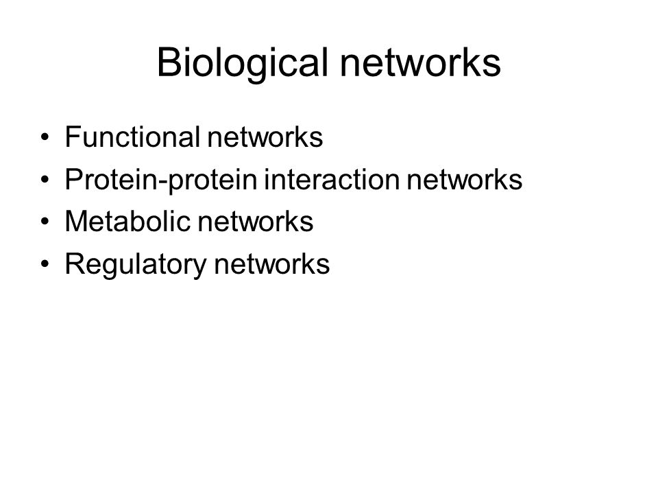 Biological networks Functional networks Protein-protein interaction networks Metabolic networks Regulatory networks