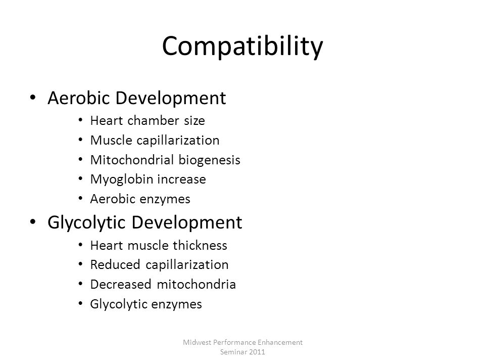 Compatibility Aerobic Development Heart chamber size Muscle capillarization Mitochondrial biogenesis Myoglobin increase Aerobic enzymes Glycolytic Dev