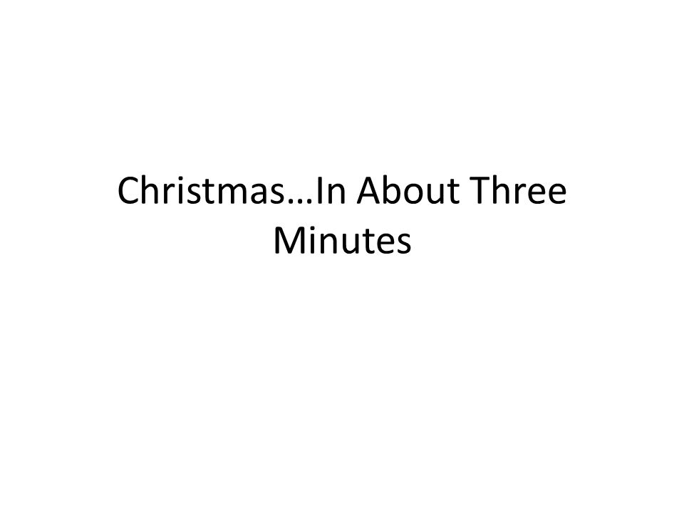 Christmas…In About Three Minutes
