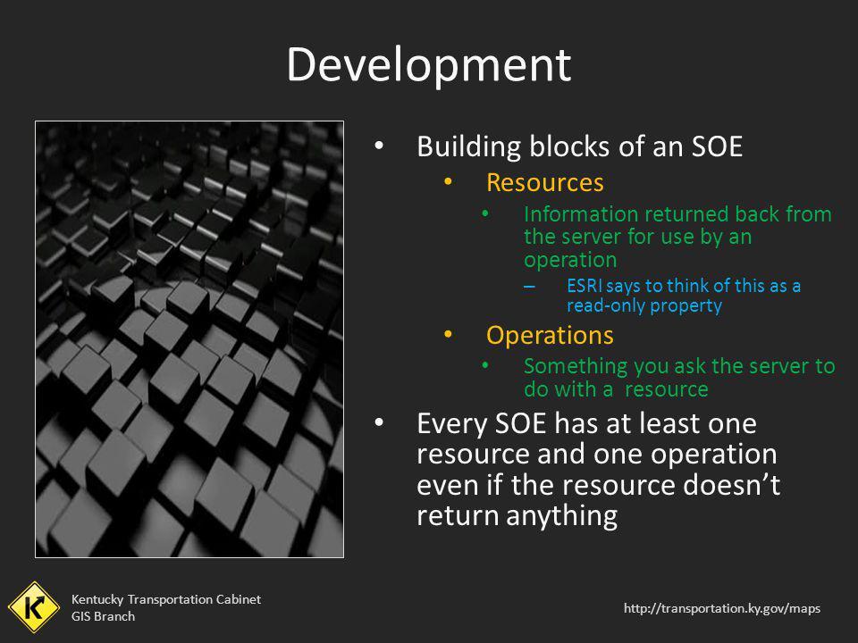Kentucky Transportation Cabinet GIS Branch http://transportation.ky.gov/maps Building blocks of an SOE Resources Information returned back from the se