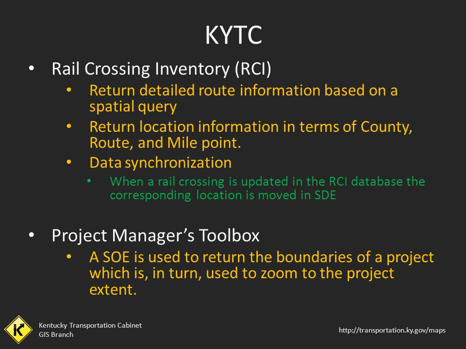 Kentucky Transportation Cabinet GIS Branch http://transportation.ky.gov/maps Rail Crossing Inventory (RCI) Return detailed route information based on