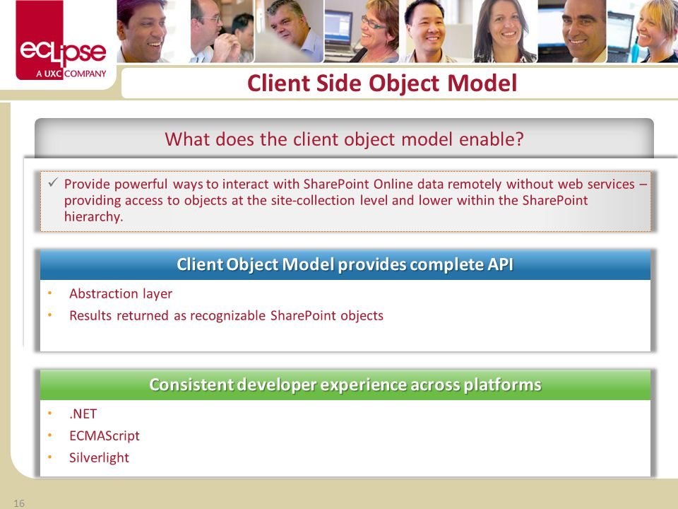 16 Consistent developer experience across platforms Client Side Object Model