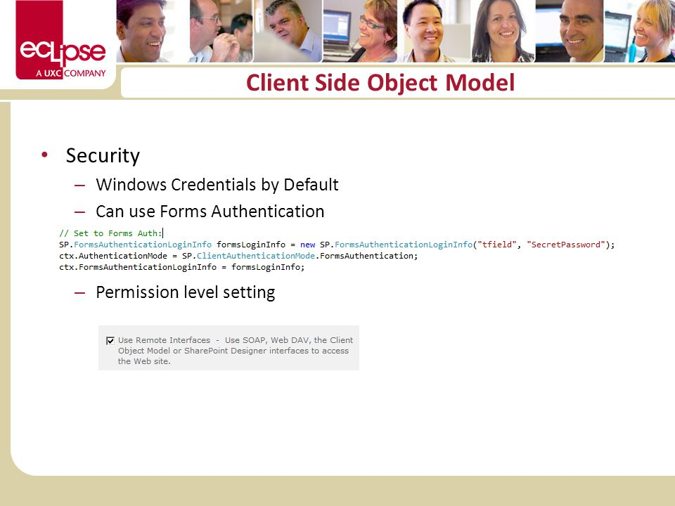 Client Side Object Model Security – Windows Credentials by Default – Can use Forms Authentication – Permission level setting