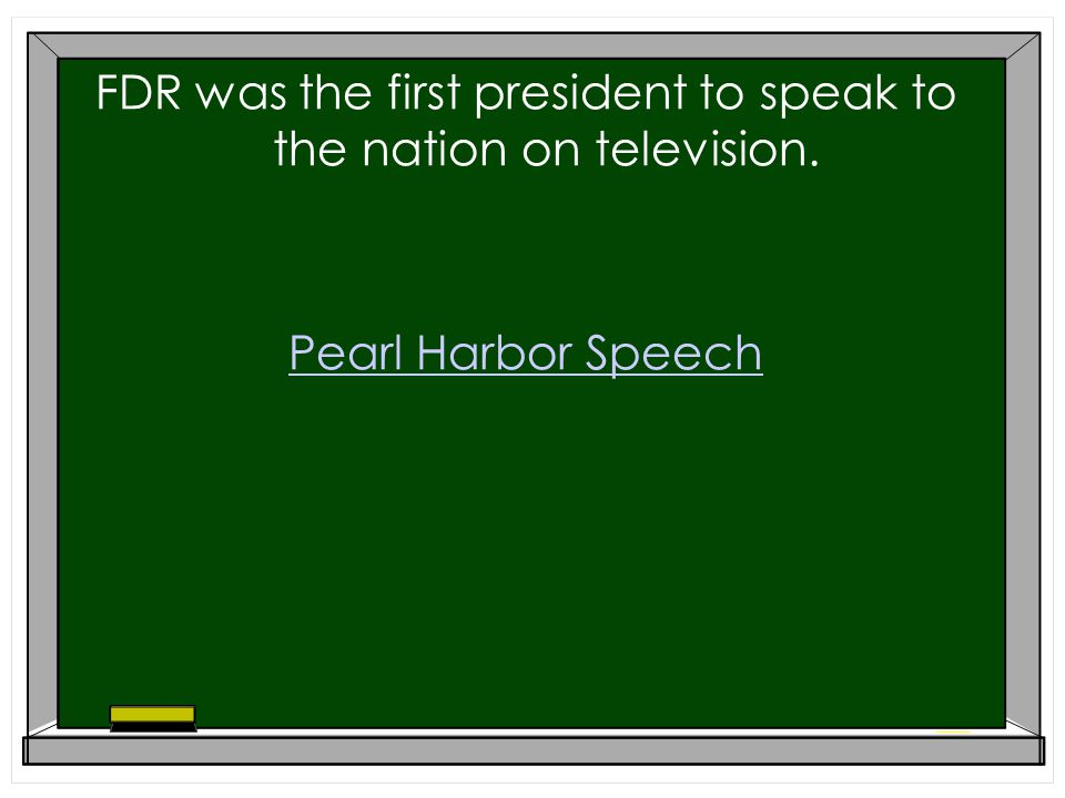FDR was the first president to speak to the nation on television. Pearl Harbor Speech