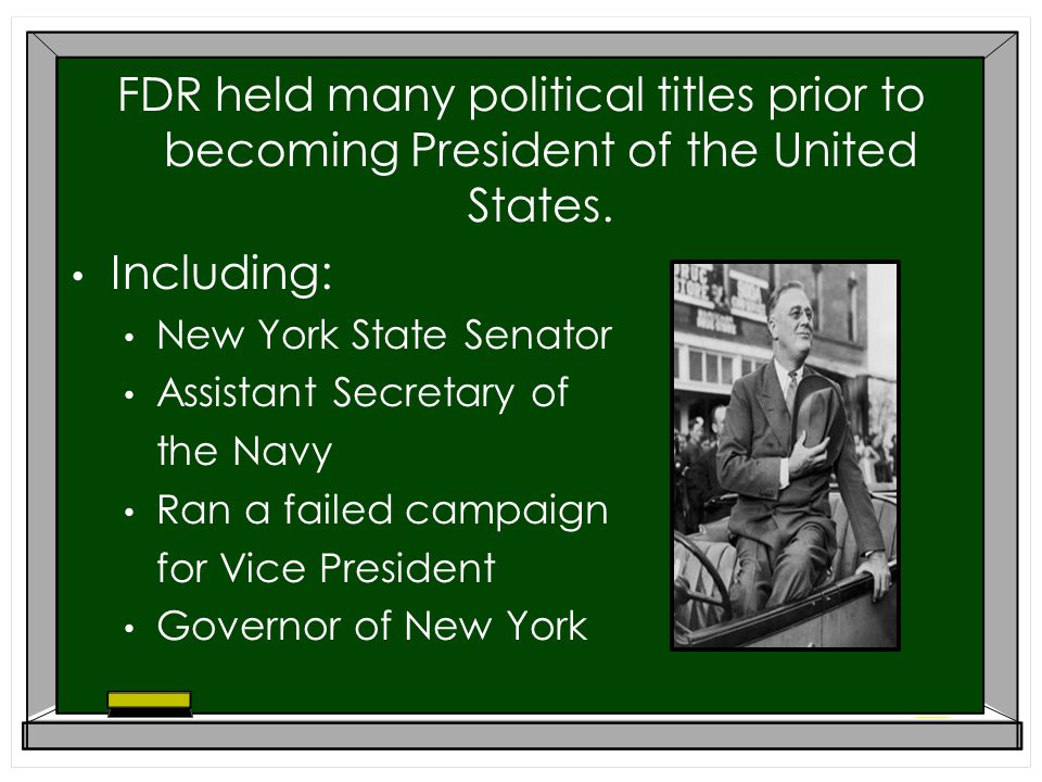 FDR held many political titles prior to becoming President of the United States.