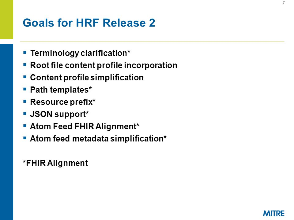 Goals for HRF Release 2 Terminology clarification* Root file content profile incorporation Content profile simplification Path templates* Resource prefix* JSON support* Atom Feed FHIR Alignment* Atom feed metadata simplification* *FHIR Alignment 7