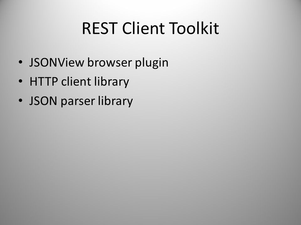 REST Client Toolkit JSONView browser plugin HTTP client library JSON parser library