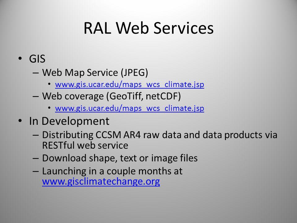 RAL Web Services GIS – Web Map Service (JPEG) www.gis.ucar.edu/maps_wcs_climate.jsp – Web coverage (GeoTiff, netCDF) www.gis.ucar.edu/maps_wcs_climate