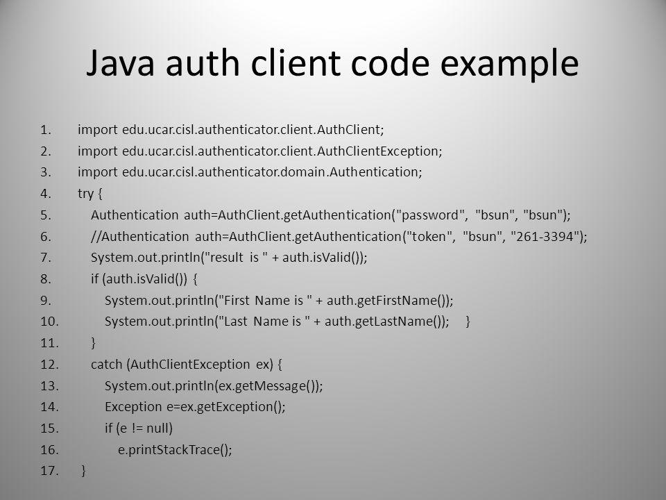 Java auth client code example 1.import edu.ucar.cisl.authenticator.client.AuthClient; 2.import edu.ucar.cisl.authenticator.client.AuthClientException;