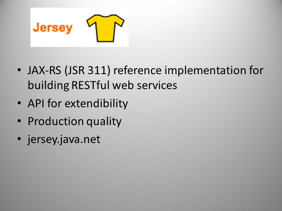 JAX-RS (JSR 311) reference implementation for building RESTful web services API for extendibility Production quality jersey.java.net