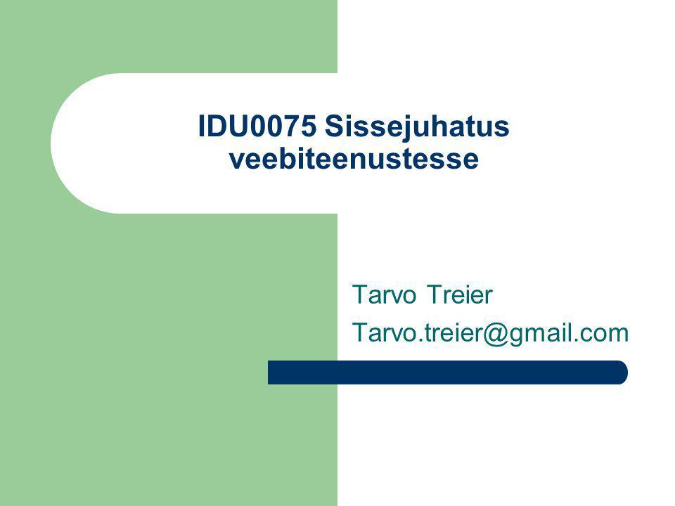 IDU0075 Sissejuhatus veebiteenustesse Tarvo Treier Tarvo.treier@gmail.com
