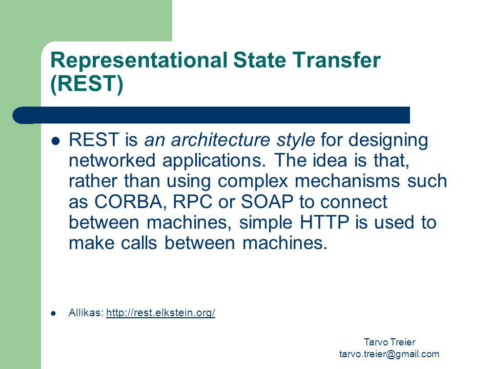 Tarvo Treier tarvo.treier@gmail.com Representational State Transfer (REST) REST is an architecture style for designing networked applications.