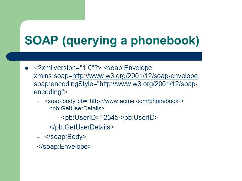 SOAP (querying a phonebook) http://www.w3.org/2001/12/soap-envelope – 12345 –