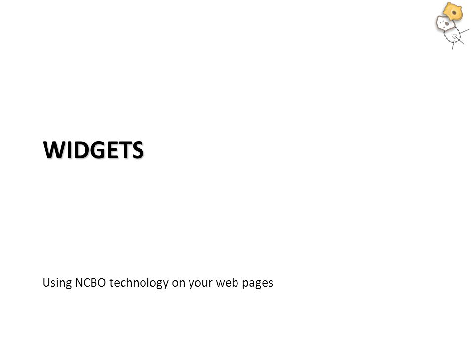 WIDGETS Using NCBO technology on your web pages