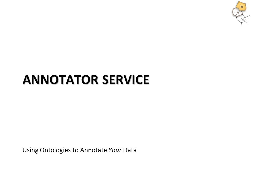 ANNOTATOR SERVICE Using Ontologies to Annotate Your Data