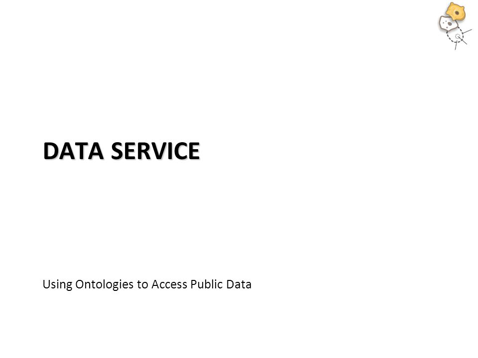 DATA SERVICE Using Ontologies to Access Public Data