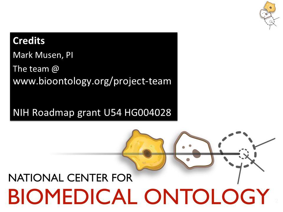 32 Credits Mark Musen, PI The team @ www.bioontology.org/project-team NIH Roadmap grant U54 HG004028 Credits Mark Musen, PI The team @ www.bioontology.org/project-team NIH Roadmap grant U54 HG004028