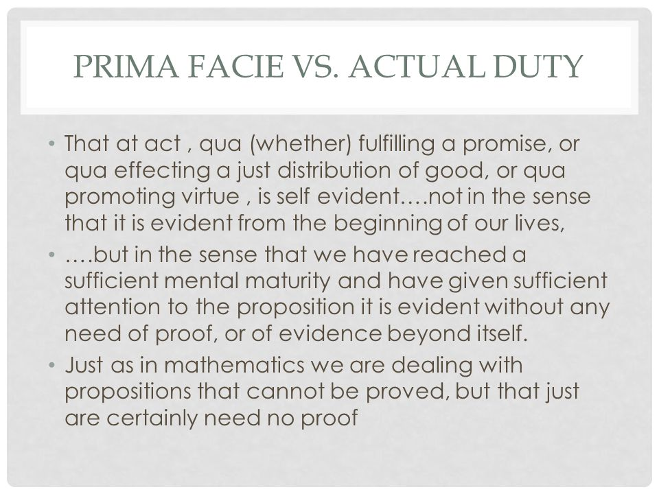 PRIMA FACIE VS. ACTUAL DUTY That at act, qua (whether) fulfilling a promise, or qua effecting a just distribution of good, or qua promoting virtue, is