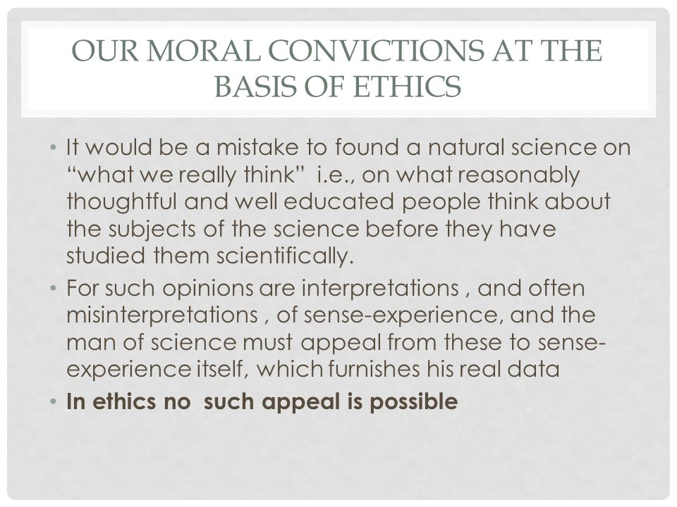 OUR MORAL CONVICTIONS AT THE BASIS OF ETHICS It would be a mistake to found a natural science on what we really think i.e., on what reasonably thought