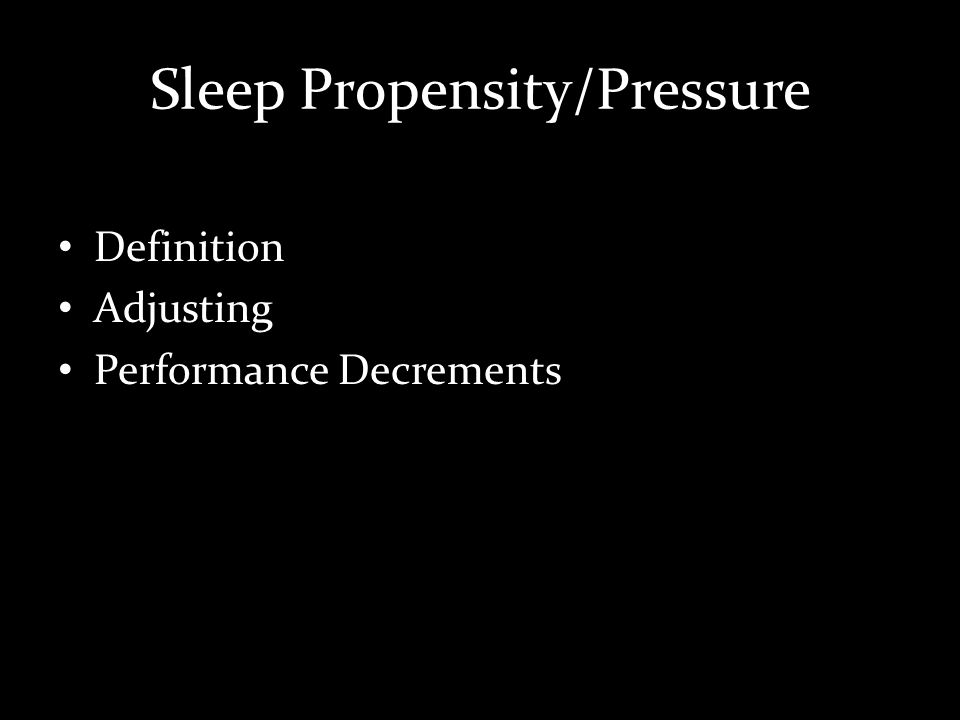 Sleep Propensity/Pressure Definition Adjusting Performance Decrements