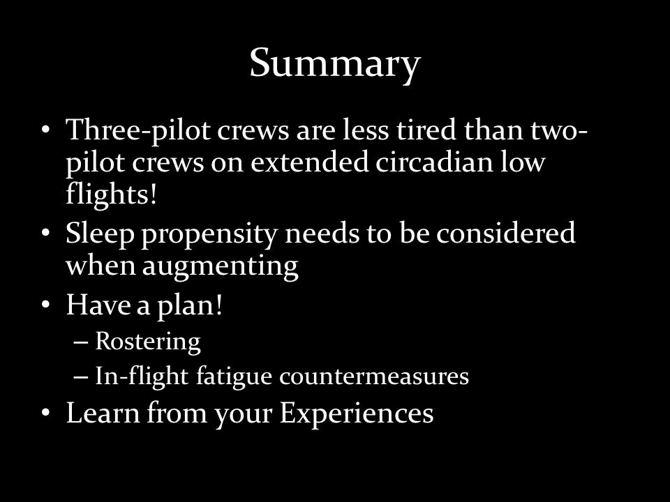 Summary Three-pilot crews are less tired than two- pilot crews on extended circadian low flights.