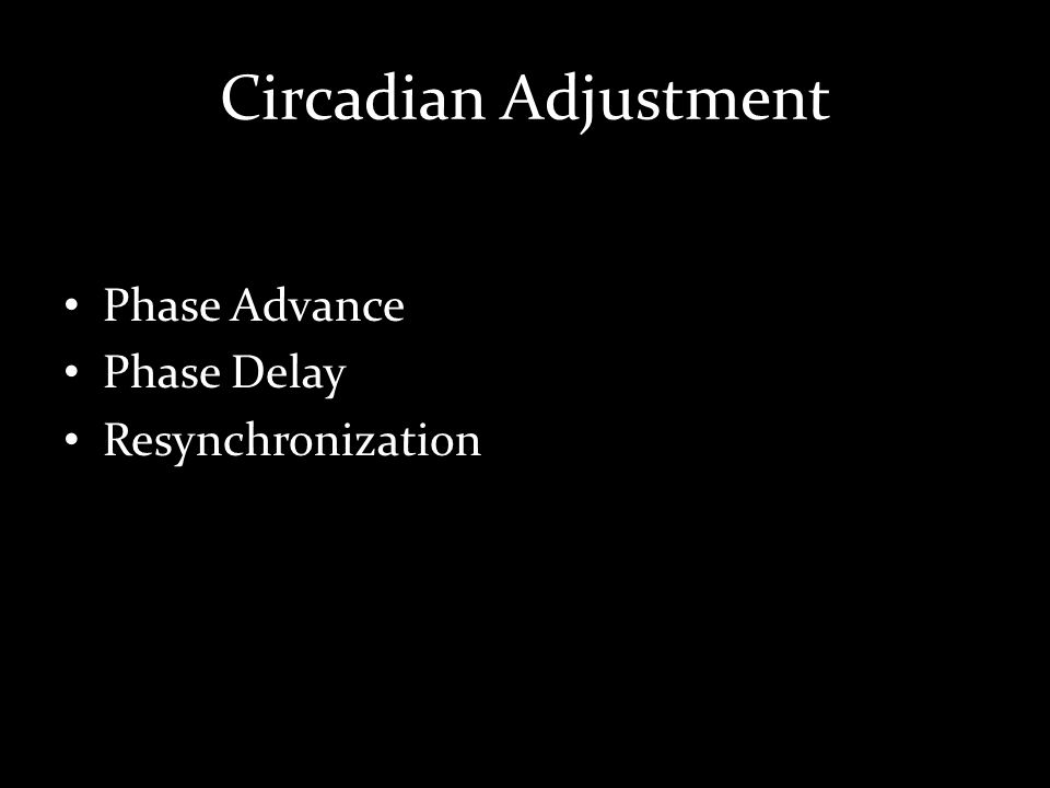 Phase Advance Occurs when traveling Eastbound – Day is shortened Forced to advance to new rhythm First sleep is short followed by subsequent longer rest period