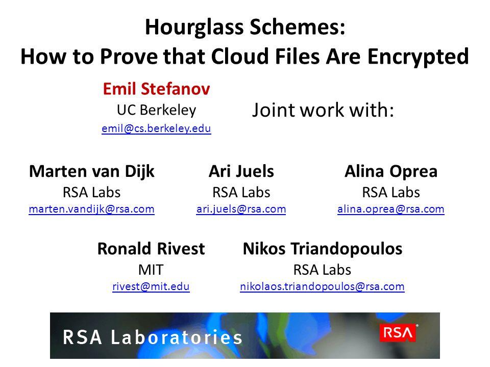 Hourglass Schemes: How to Prove that Cloud Files Are Encrypted Marten van DijkAri JuelsAlina Oprea RSA Labs marten.vandijk@rsa.comari.juels@rsa.comali