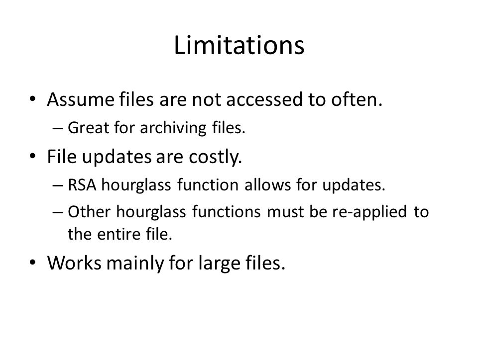 Limitations Assume files are not accessed to often. – Great for archiving files. File updates are costly. – RSA hourglass function allows for updates.