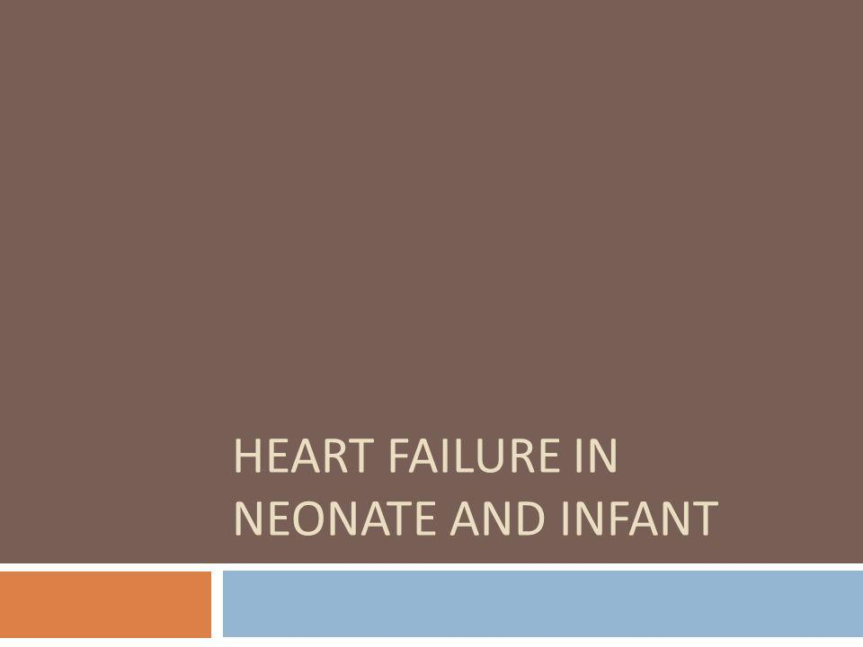 HEART FAILURE IN NEONATE AND INFANT