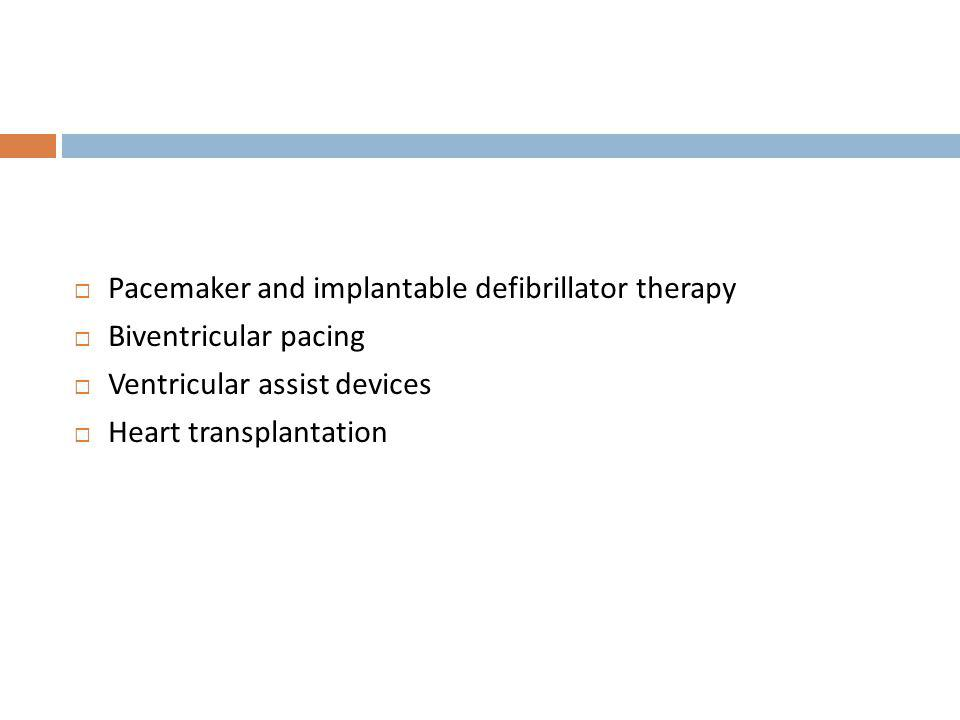 Pacemaker and implantable defibrillator therapy Biventricular pacing Ventricular assist devices Heart transplantation