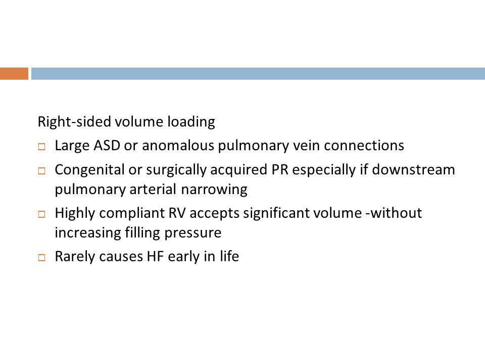 Right-sided volume loading Large ASD or anomalous pulmonary vein connections Congenital or surgically acquired PR especially if downstream pulmonary a