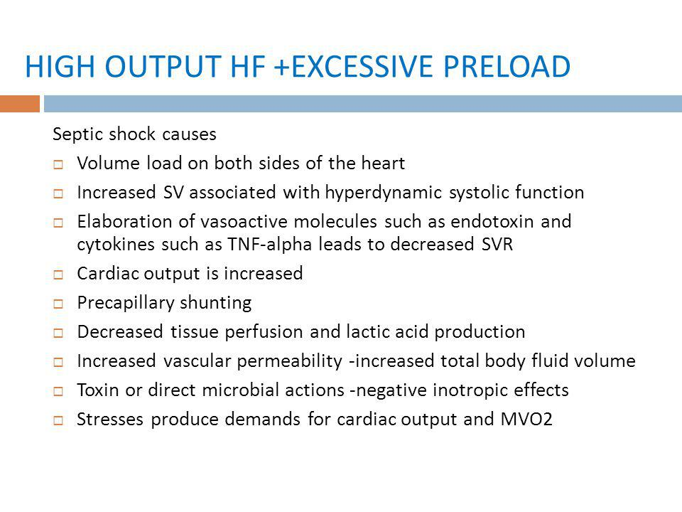 HIGH OUTPUT HF +EXCESSIVE PRELOAD Septic shock causes Volume load on both sides of the heart Increased SV associated with hyperdynamic systolic functi