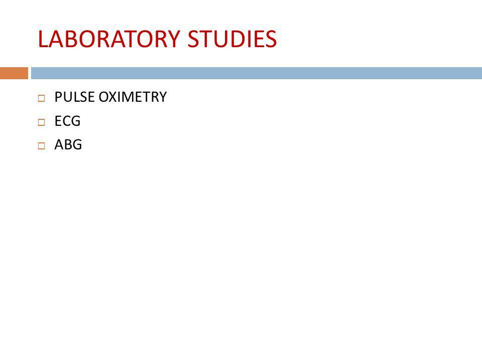 LABORATORY STUDIES PULSE OXIMETRY ECG ABG