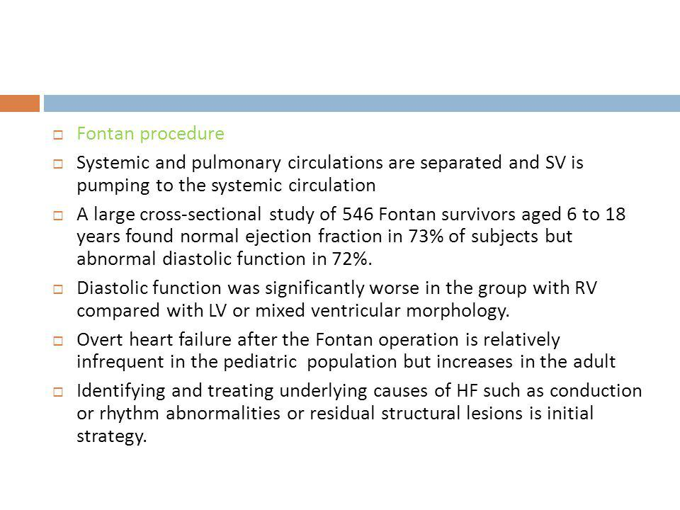 Fontan procedure Systemic and pulmonary circulations are separated and SV is pumping to the systemic circulation A large cross-sectional study of 546