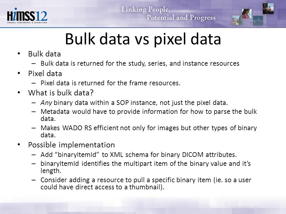 Bulk data vs pixel data Bulk data – Bulk data is returned for the study, series, and instance resources Pixel data – Pixel data is returned for the frame resources.